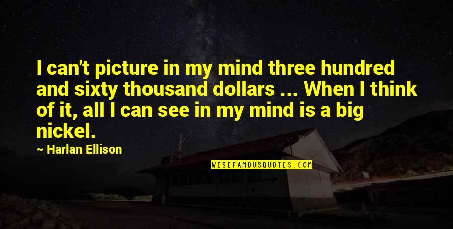 Idiots In Love Quotes By Harlan Ellison: I can't picture in my mind three hundred