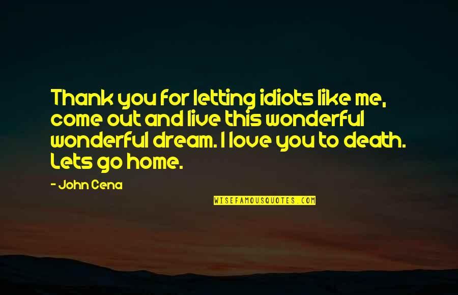 Idiots In Love Quotes By John Cena: Thank you for letting idiots like me, come