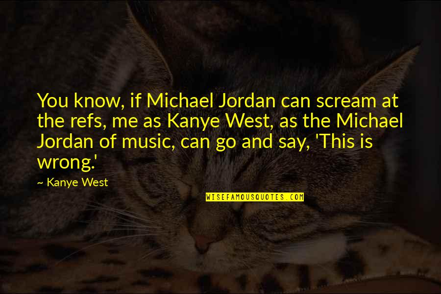 Idiots In Love Quotes By Kanye West: You know, if Michael Jordan can scream at