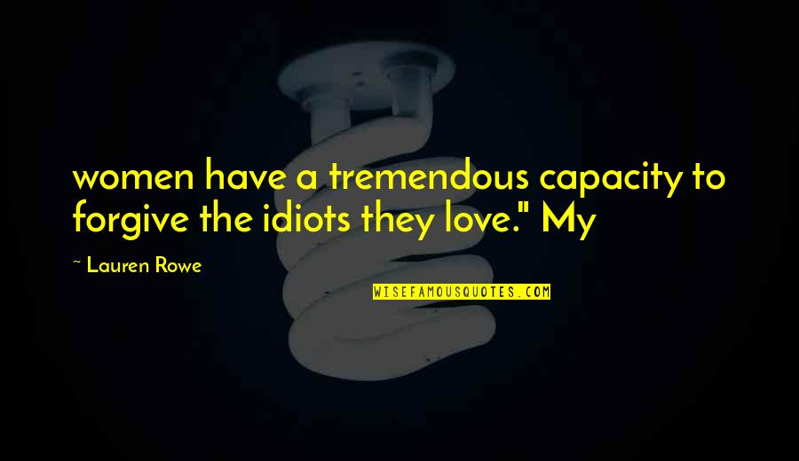Idiots In Love Quotes By Lauren Rowe: women have a tremendous capacity to forgive the