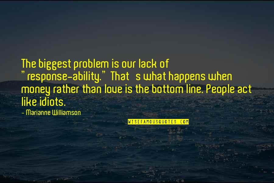 "Idiots In Love Quotes By Marianne Williamson: The biggest problem is our lack of ""response-ability."""