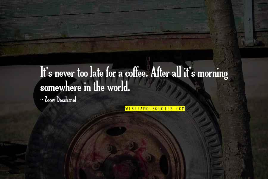 Idiots In Love Quotes By Zooey Deschanel: It's never too late for a coffee. After