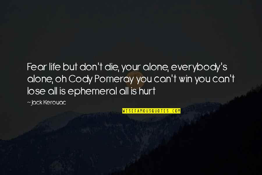 Ie8 Innerhtml Attribute Quotes By Jack Kerouac: Fear life but don't die, your alone, everybody's