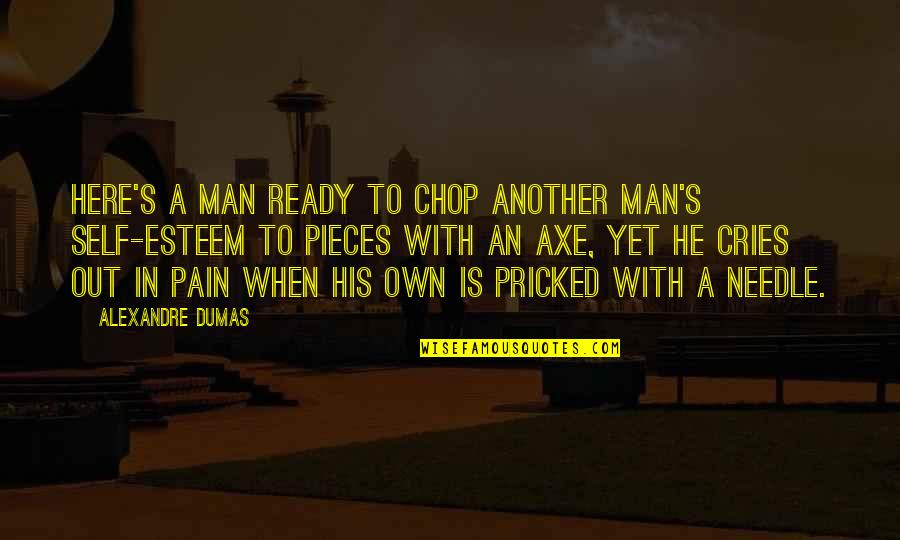 If A Man Cries Quotes By Alexandre Dumas: Here's a man ready to chop another man's