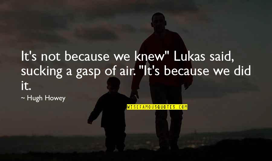 "If A Man Cries Quotes By Hugh Howey: It's not because we knew"" Lukas said, sucking"