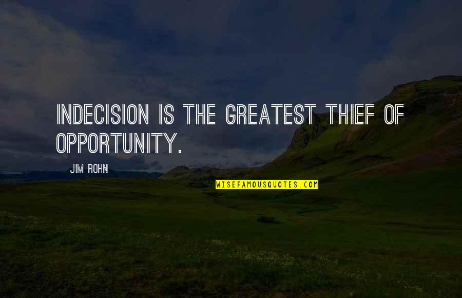 If A Man Cries Quotes By Jim Rohn: Indecision is the greatest thief of opportunity.