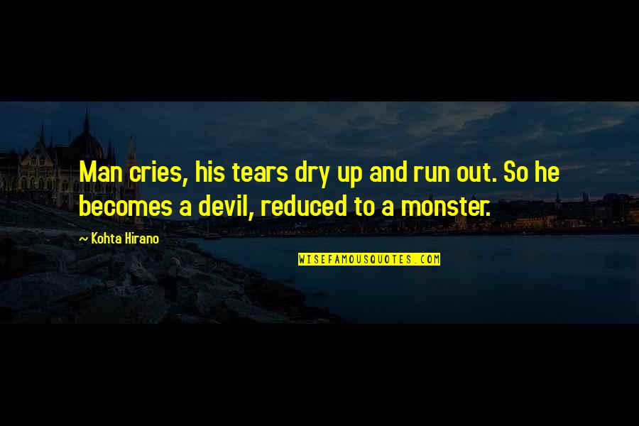 If A Man Cries Quotes By Kohta Hirano: Man cries, his tears dry up and run