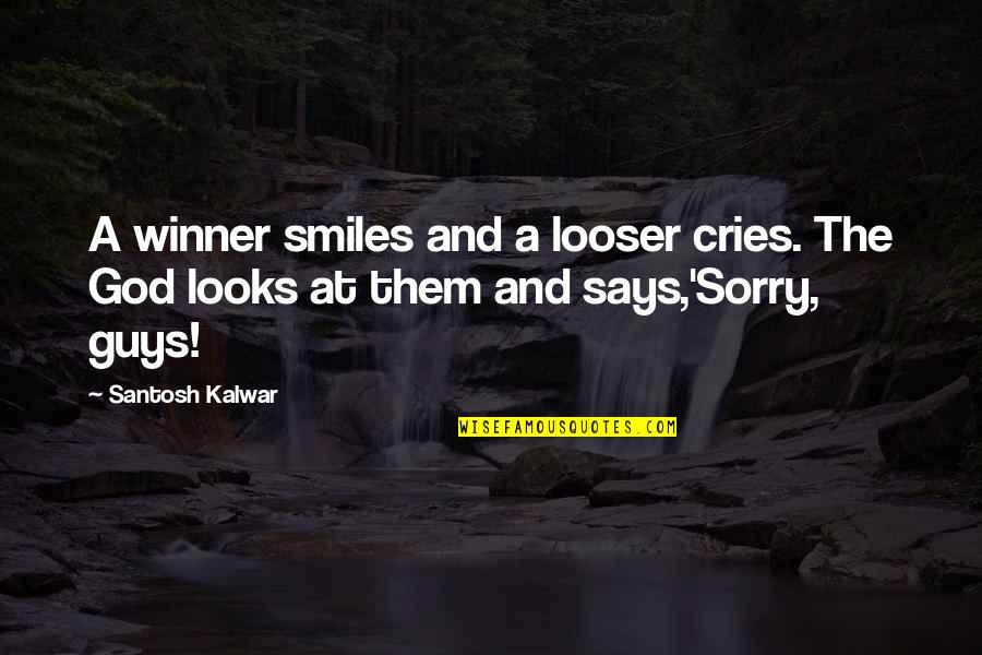 If A Man Cries Quotes By Santosh Kalwar: A winner smiles and a looser cries. The