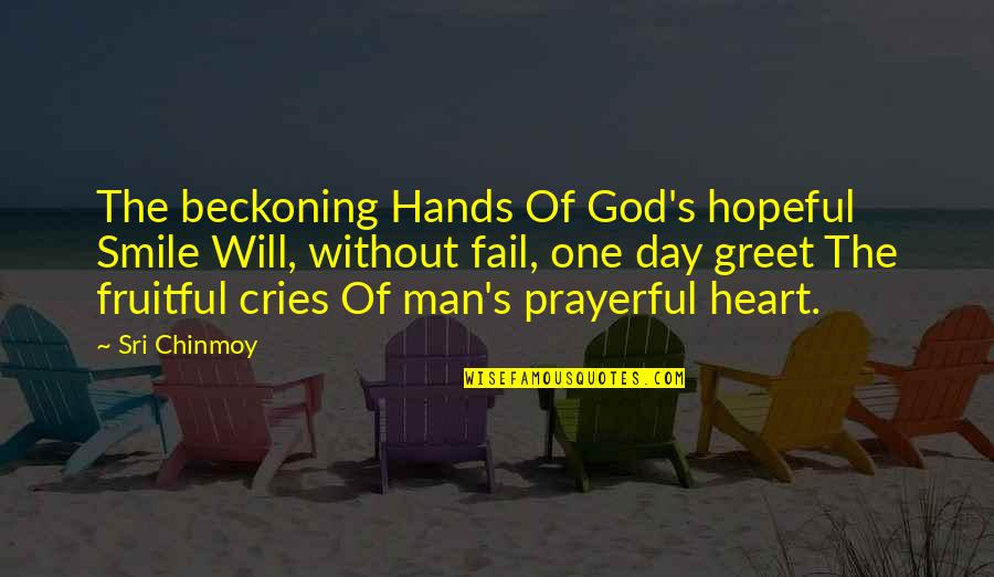 If A Man Cries Quotes By Sri Chinmoy: The beckoning Hands Of God's hopeful Smile Will,