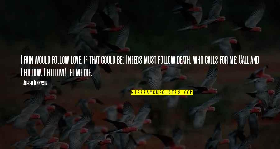 If I Die Love Quotes By Alfred Tennyson: I fain would follow love, if that could