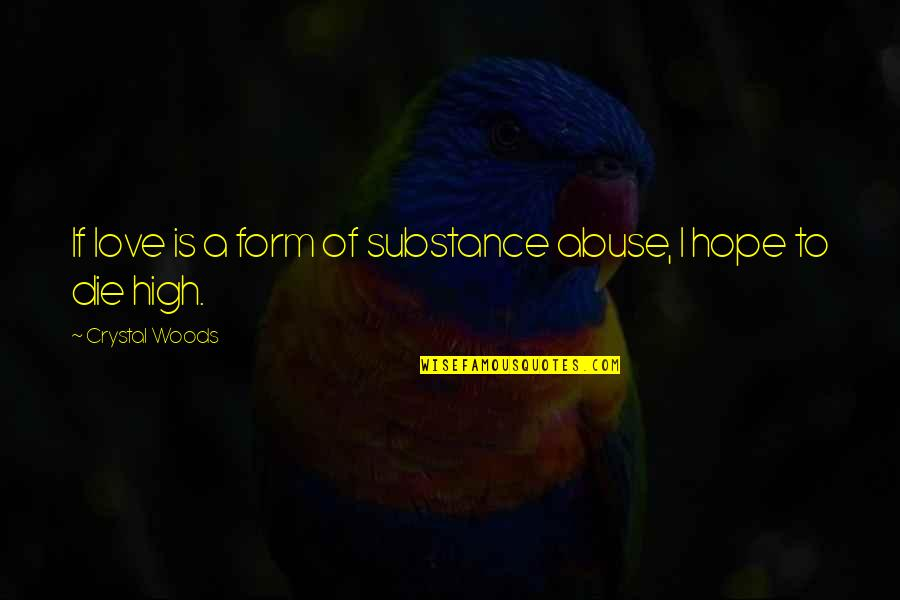 If I Die Love Quotes By Crystal Woods: If love is a form of substance abuse,
