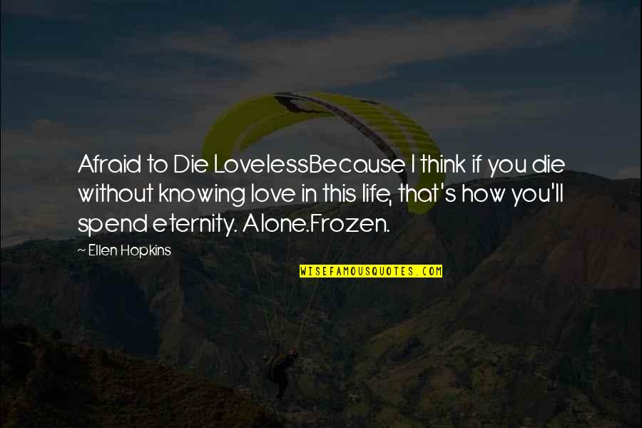 If I Die Love Quotes By Ellen Hopkins: Afraid to Die LovelessBecause I think if you