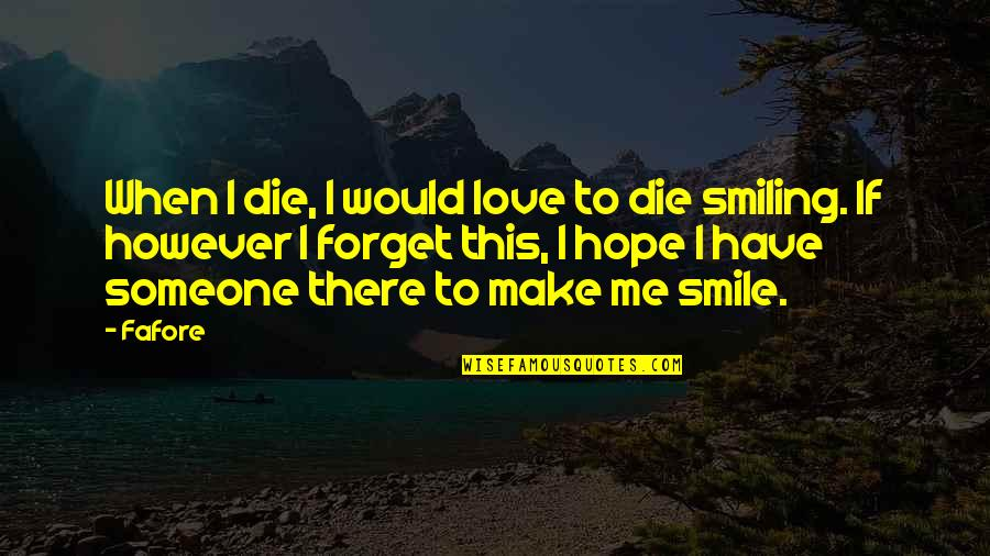 If I Die Love Quotes By Fafore: When I die, I would love to die