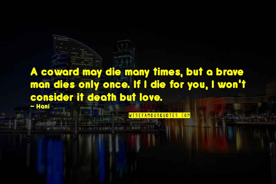 If I Die Love Quotes By Hani: A coward may die many times, but a