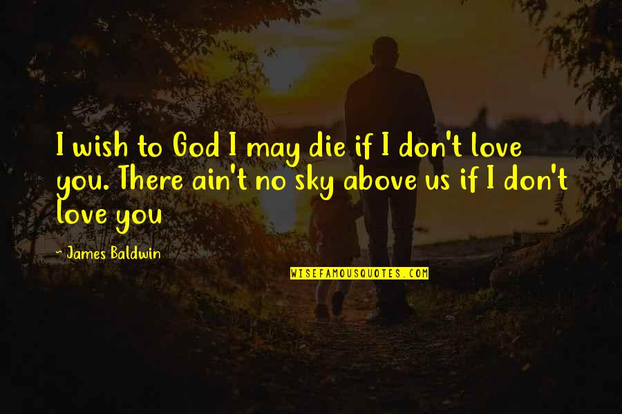 If I Die Love Quotes By James Baldwin: I wish to God I may die if