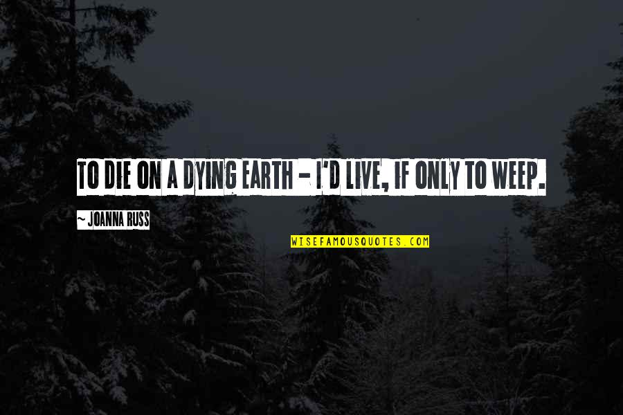 If I Die Love Quotes By Joanna Russ: To die on a dying Earth - I'd