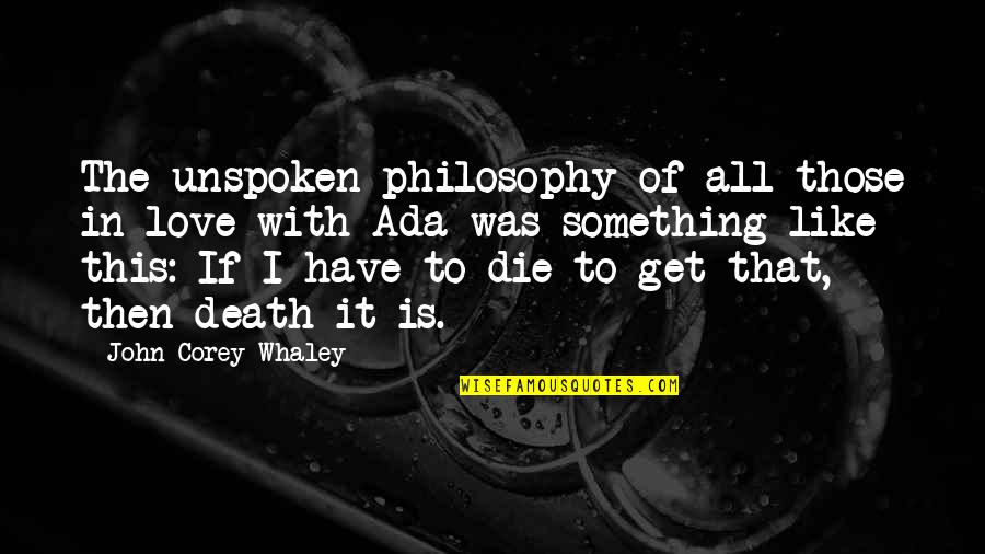 If I Die Love Quotes By John Corey Whaley: The unspoken philosophy of all those in love