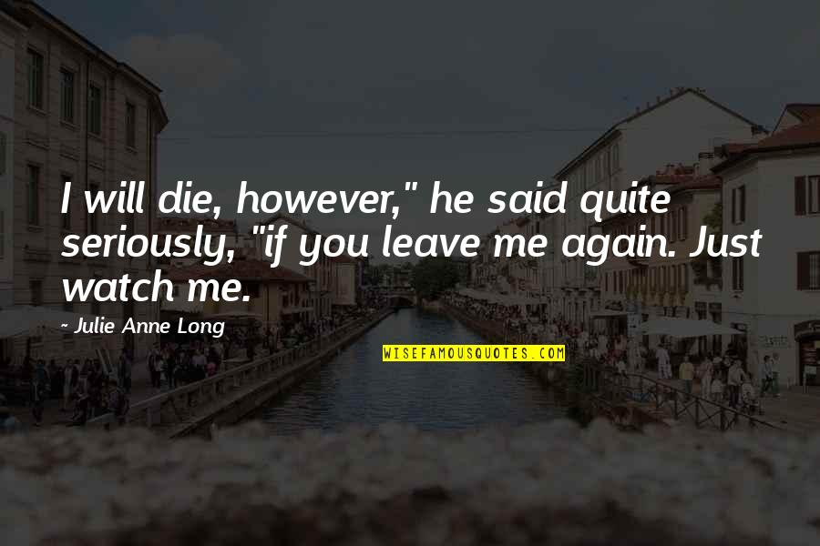 """If I Die Love Quotes By Julie Anne Long: I will die, however,"""" he said quite seriously,"""