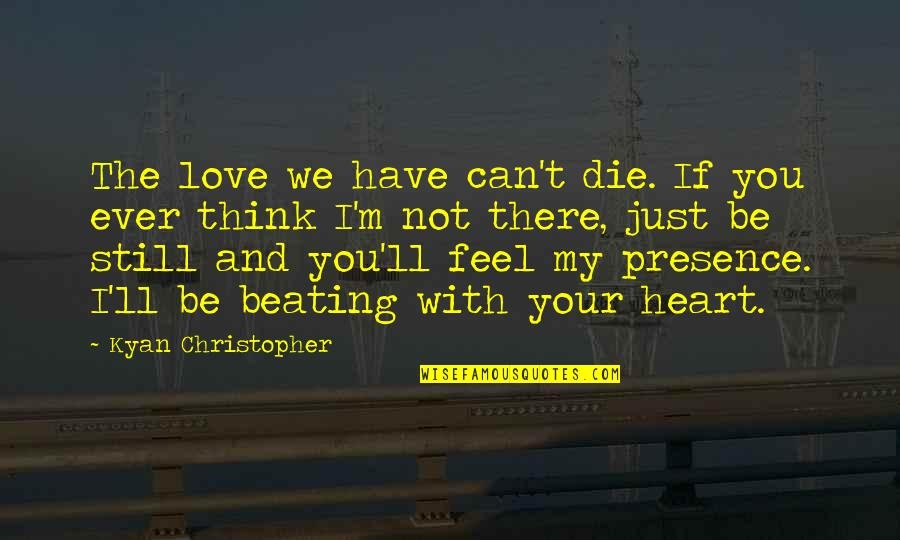 If I Die Love Quotes By Kyan Christopher: The love we have can't die. If you