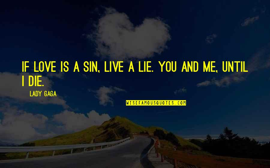 If I Die Love Quotes By Lady Gaga: If love is a sin, live a lie.