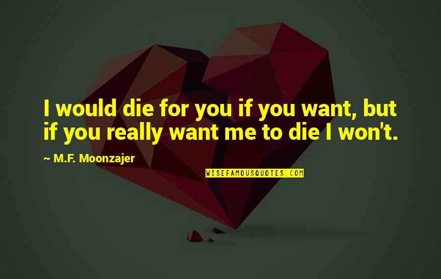 If I Die Love Quotes By M.F. Moonzajer: I would die for you if you want,