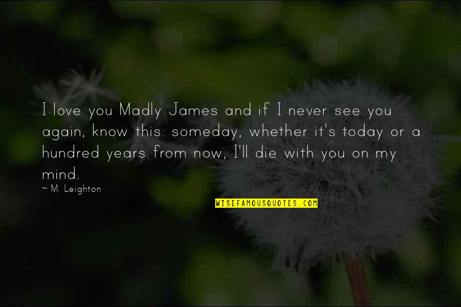 If I Die Love Quotes By M. Leighton: I love you Madly James and if I