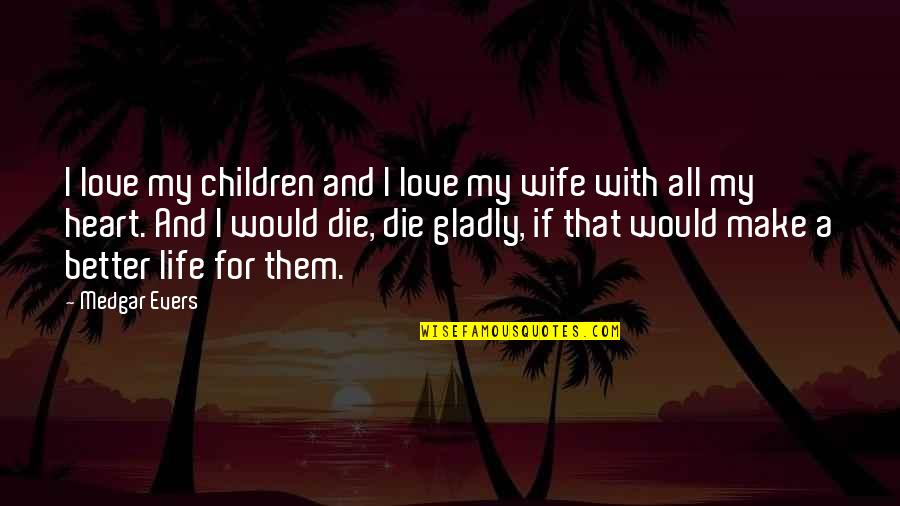 If I Die Love Quotes By Medgar Evers: I love my children and I love my