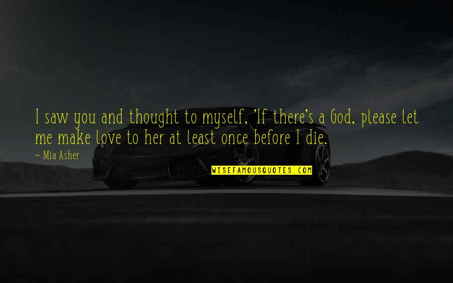 If I Die Love Quotes By Mia Asher: I saw you and thought to myself, 'If