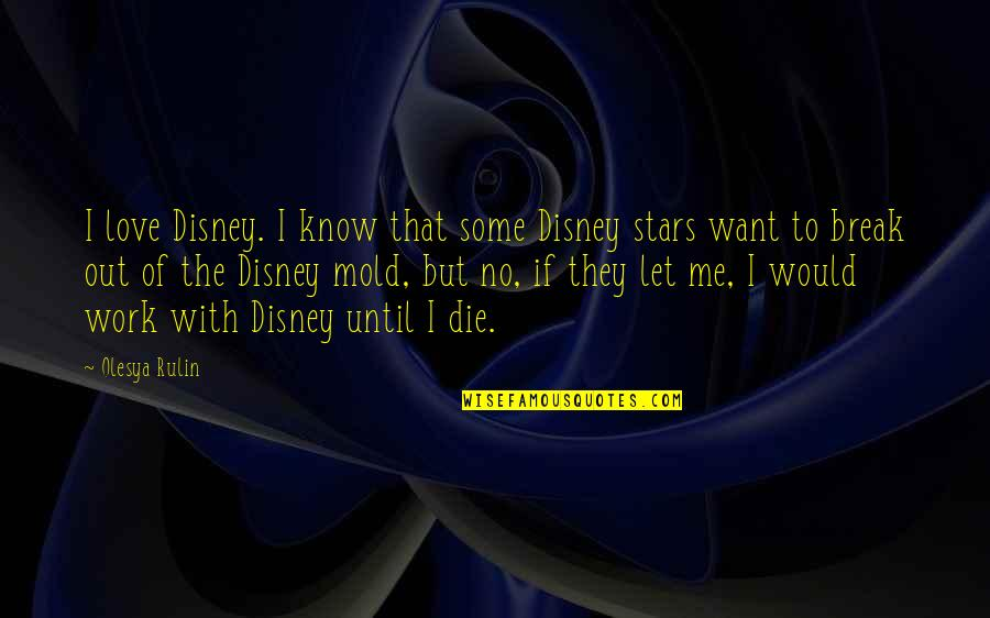 If I Die Love Quotes By Olesya Rulin: I love Disney. I know that some Disney
