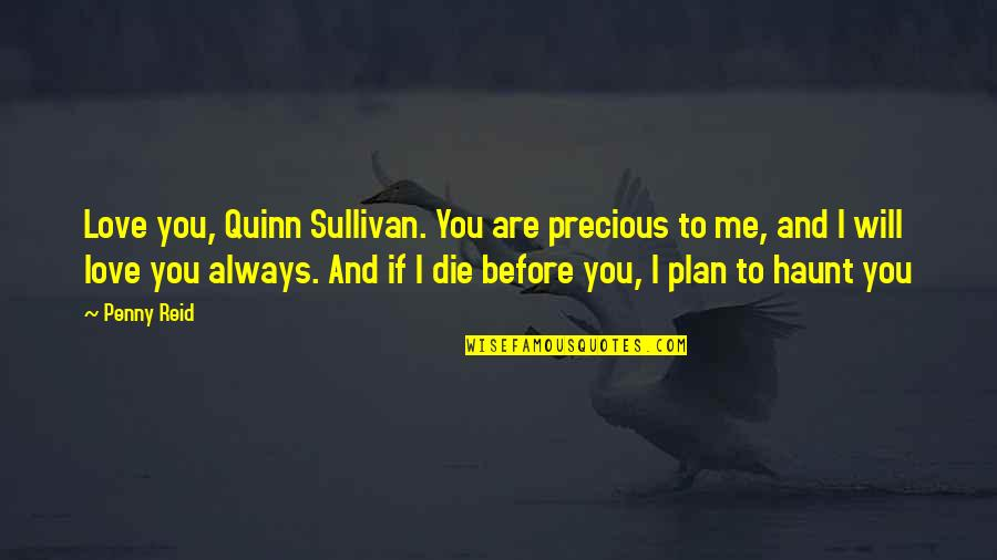 If I Die Love Quotes By Penny Reid: Love you, Quinn Sullivan. You are precious to
