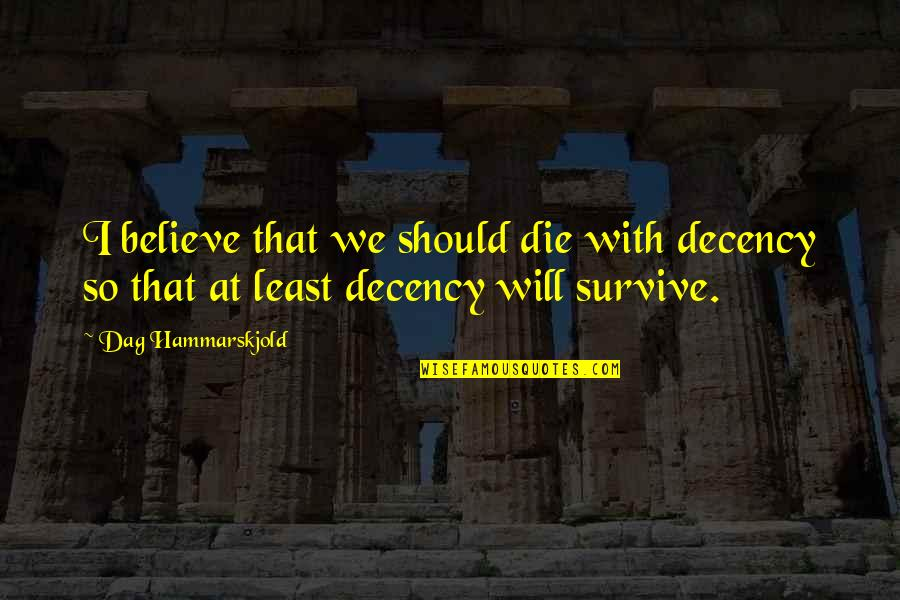 If I Die Soon Quotes By Dag Hammarskjold: I believe that we should die with decency