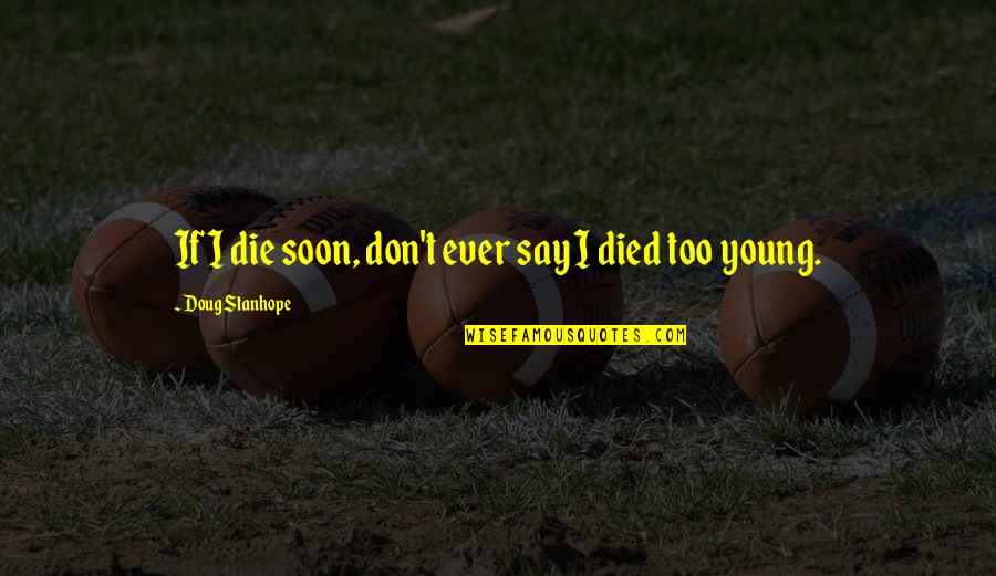 If I Die Soon Quotes By Doug Stanhope: If I die soon, don't ever say I