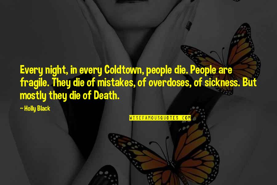 If I Die Soon Quotes By Holly Black: Every night, in every Coldtown, people die. People