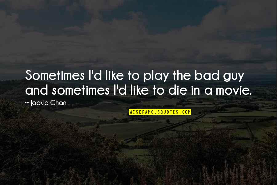 If I Die Soon Quotes By Jackie Chan: Sometimes I'd like to play the bad guy