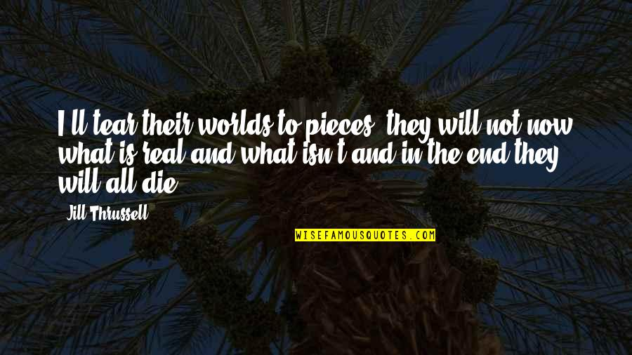 If I Die Soon Quotes By Jill Thrussell: I'll tear their worlds to pieces, they will