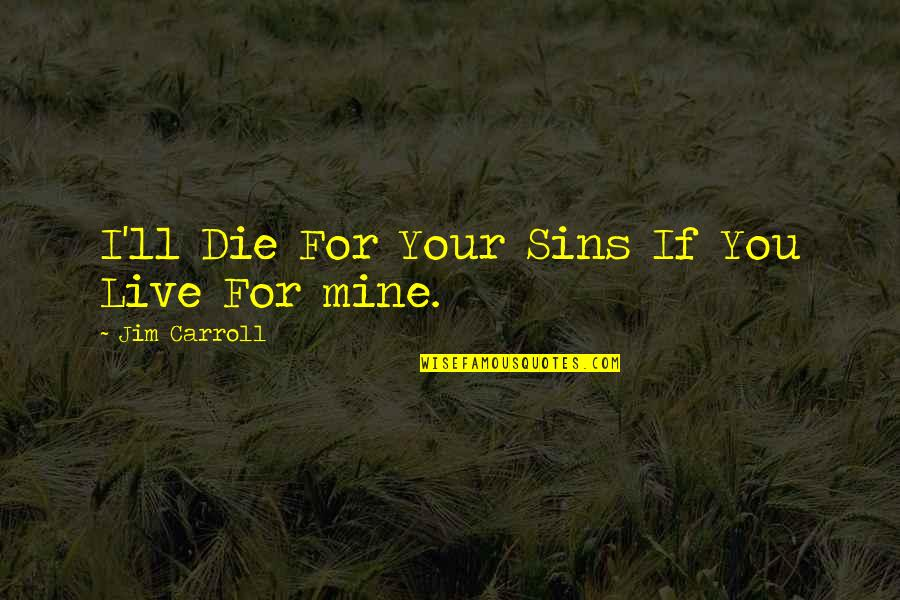 If I Die Soon Quotes By Jim Carroll: I'll Die For Your Sins If You Live