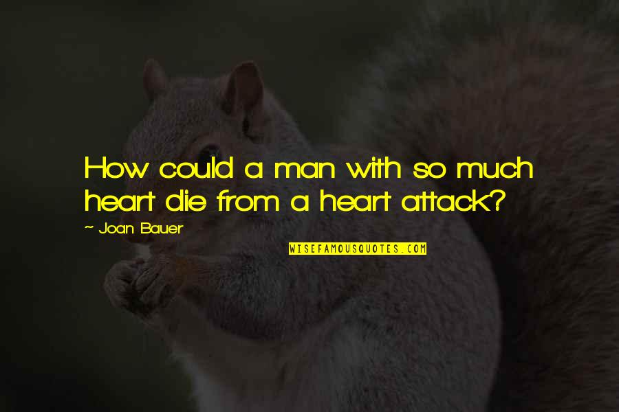 If I Die Soon Quotes By Joan Bauer: How could a man with so much heart