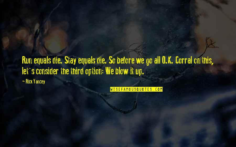 If I Die Soon Quotes By Rick Yancey: Run equals die. Stay equals die. So before