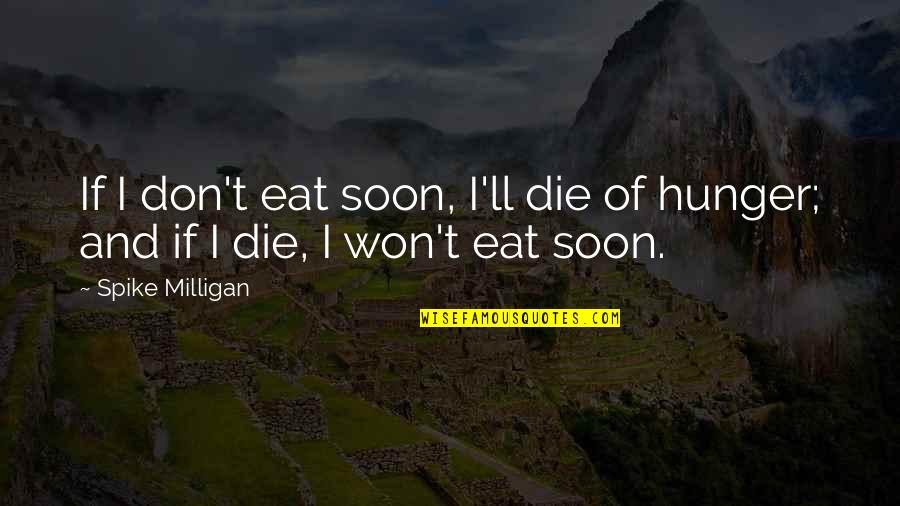 If I Die Soon Quotes By Spike Milligan: If I don't eat soon, I'll die of