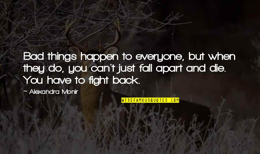 If I Fall For You Quotes By Alexandra Monir: Bad things happen to everyone, but when they