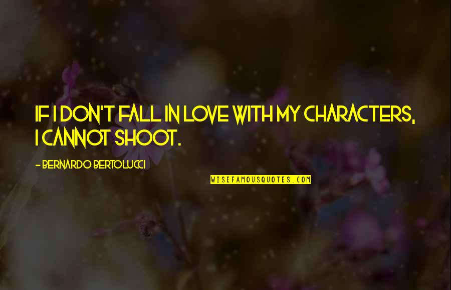 If I Fall For You Quotes By Bernardo Bertolucci: If I don't fall in love with my