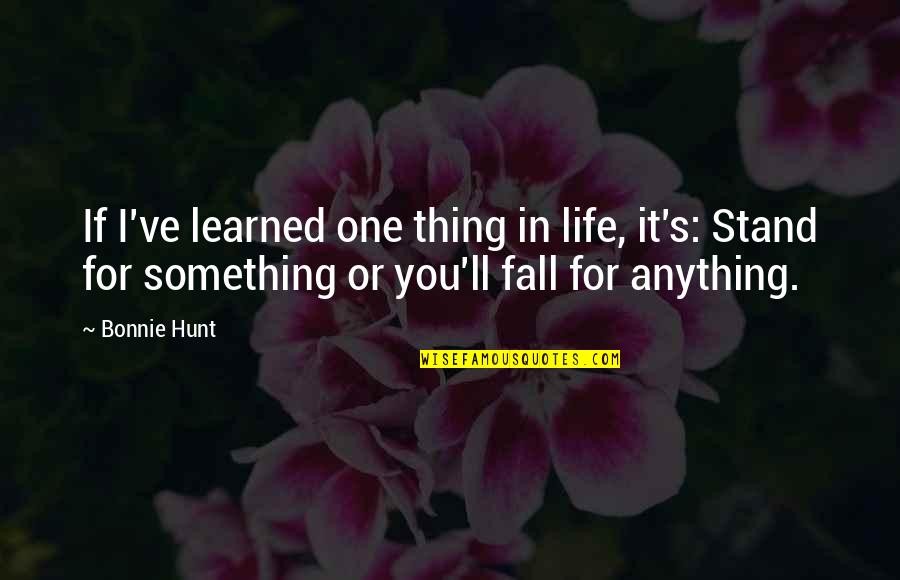 If I Fall For You Quotes By Bonnie Hunt: If I've learned one thing in life, it's:
