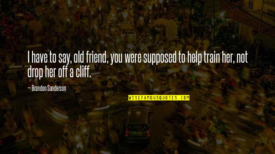 If I Fall For You Quotes By Brandon Sanderson: I have to say, old friend, you were