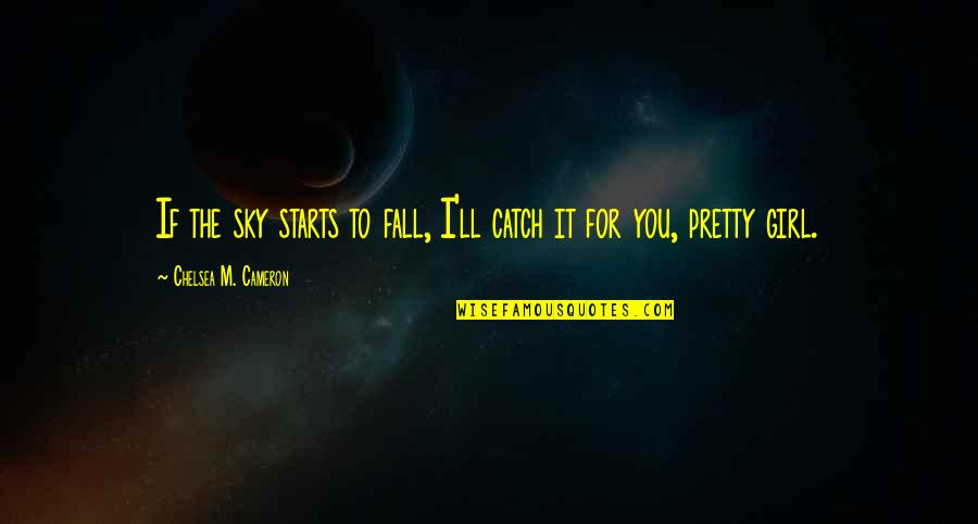 If I Fall For You Quotes By Chelsea M. Cameron: If the sky starts to fall, I'll catch