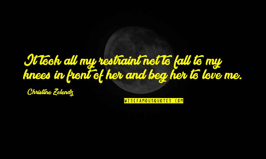If I Fall For You Quotes By Christine Zolendz: It took all my restraint not to fall