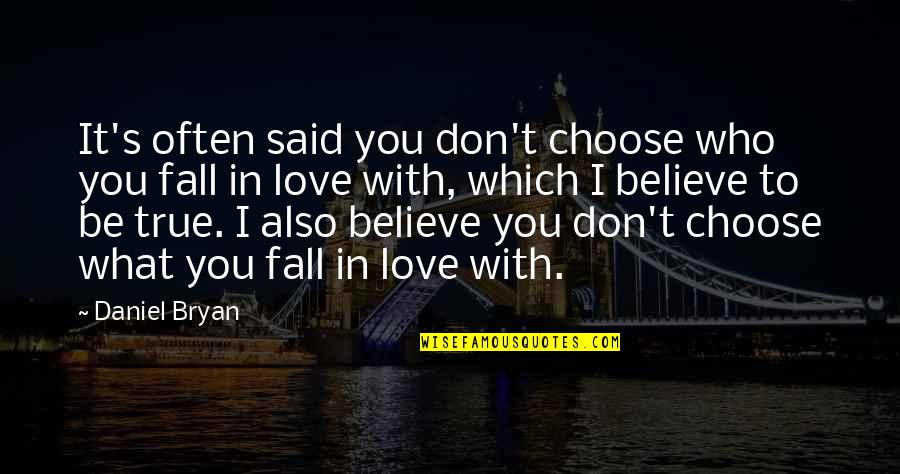 If I Fall For You Quotes By Daniel Bryan: It's often said you don't choose who you