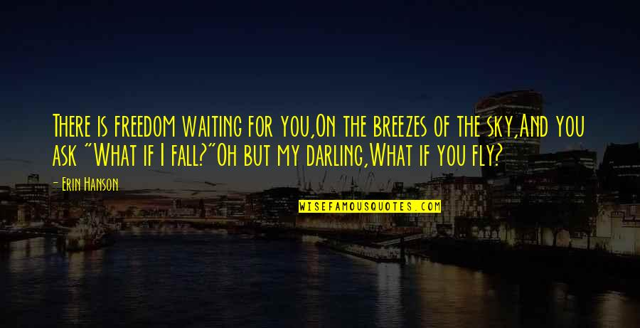 If I Fall For You Quotes By Erin Hanson: There is freedom waiting for you,On the breezes