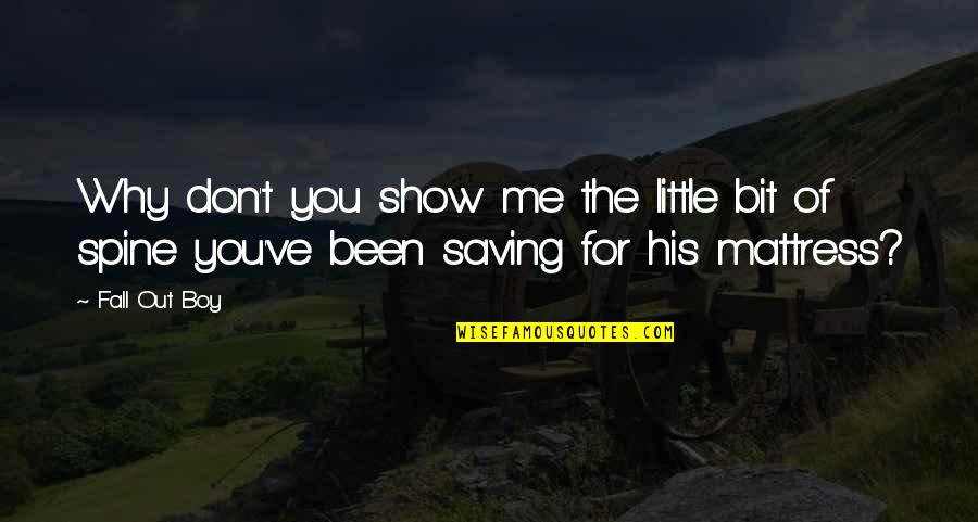If I Fall For You Quotes By Fall Out Boy: Why don't you show me the little bit