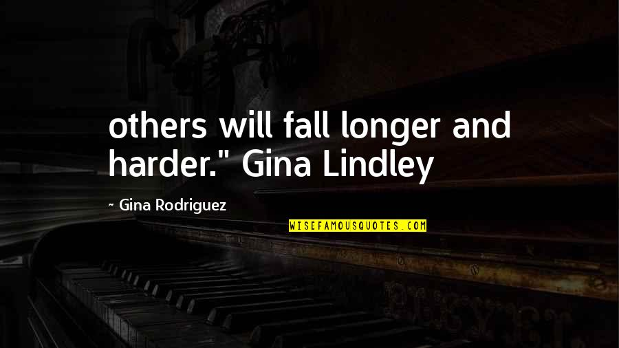 """If I Fall For You Quotes By Gina Rodriguez: others will fall longer and harder."""" Gina Lindley"""