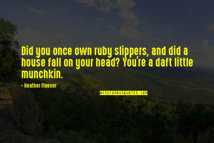 If I Fall For You Quotes By Heather Fleener: Did you once own ruby slippers, and did